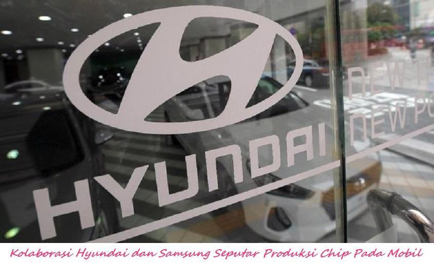 Kolaborasi Hyundai dan Samsung Seputar Produksi Chip Pada Mobil